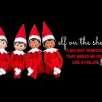 Elf on the Shelf: How I Love to Hate You