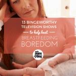 13 Binge-Worthy Shows to Beat Breastfeeding Boredom