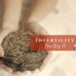 Infertility – The Big IF
