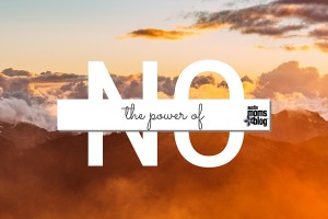 austin-moms-blog-the-power-of-no