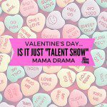 "Valentines…and the Mom ""Talent Show"" Drama"