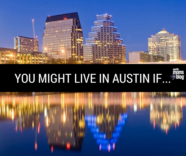 austin-moms-blog-you-might-live-in-austin-if