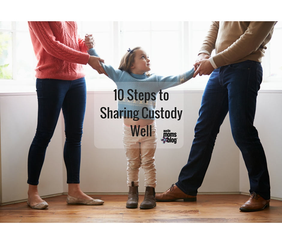 10 Steps to Sharing Custody Well I Austin Moms Blog