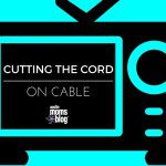Cutting the Cord… On Cable