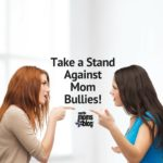 Take a Stand Against Mom Bullies!