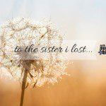 Honoring A Life: An Open Letter To The Sister That I Lost