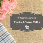 10 Teacher Approved End-of-Year Gifts