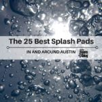 25 Best Splash Pads In And Around Austin