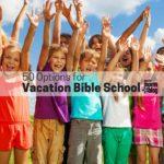 50 Vacation Bible School Options