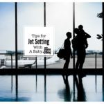Tips for Jet Setting With A Baby