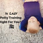 Is Lazy Potty Training Right For You?