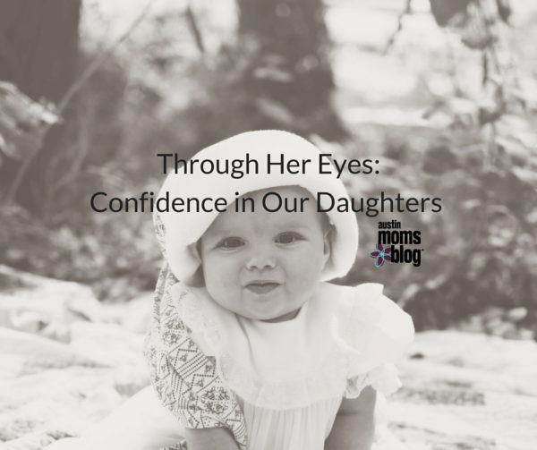Through Her Eyes: Confidence in our Daughters