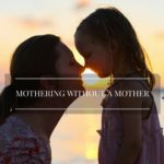Why I Choose to Mother Without My Mother
