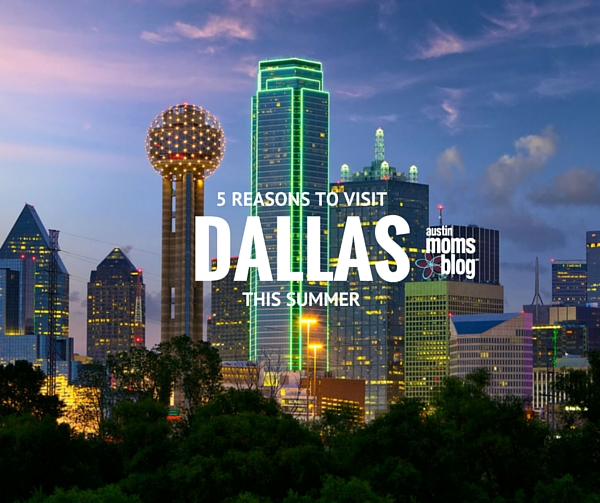 austin-moms-blog-visit-dallas-this summer