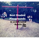 Best Shaded Playgrounds In and Around Austin!