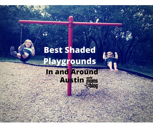 Best Shaded Playgrounds In and Around Austin  I  Austin Moms Blog