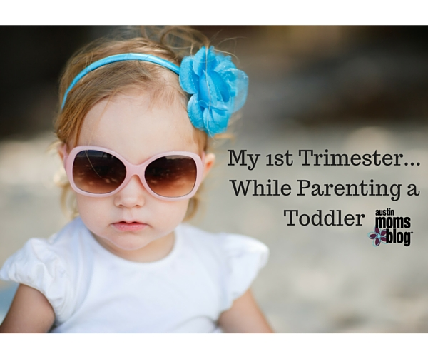 My 1st Trimester...While Parenting a Toddler I Austin Moms Blog