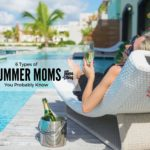 6 Types of Summer Moms You Probably Know