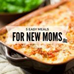 5 Easy Meals for New Moms: What to Bring and Do