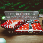 5 Teacher Gift Ideas for the Holiday Season!