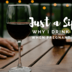 Just a Sip: Why I Drink While Pregnant