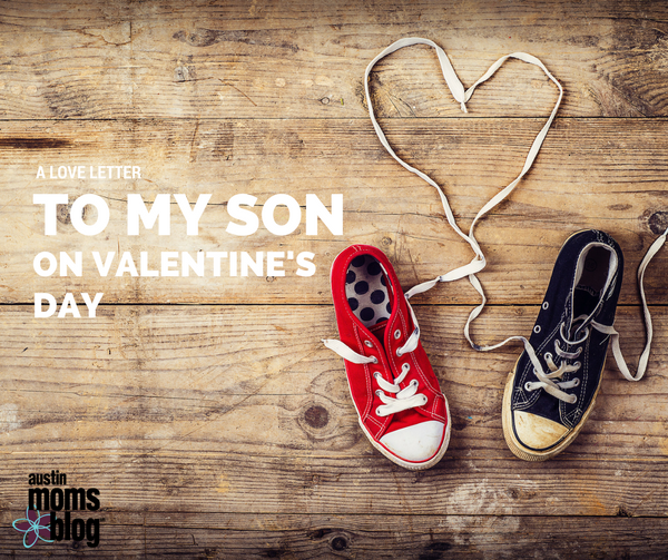 A Love Letter to My Son on Valentines Day