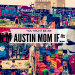 You Might be an Austin Mom If…