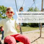 Kid-Friendly Communities in Austin City Limits