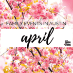 April Family Events in Austin