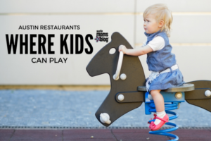 Austin Restaurants Where Kids Can Play