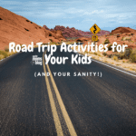 Road Trip Activities For Your Kids (and Your Sanity!)