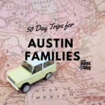 50 Day Trips for Austin Families