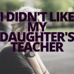 I Didn't Like My Daughter's Teacher