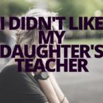 I Didn't Like My Daughter's Teacher
