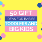 50 Gift Ideas for Baby, Toddler and Big Kids