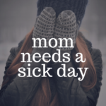 Mama Needs a Sick Day