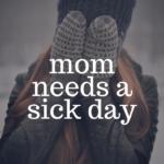 Mama Needs a Sick Day
