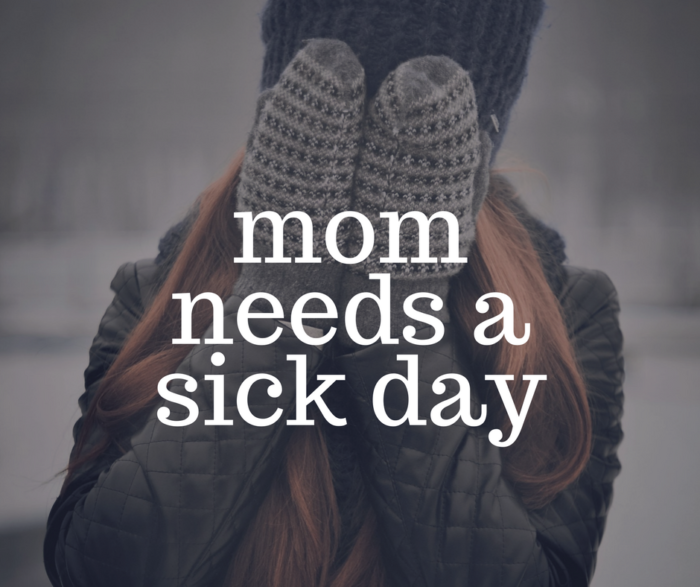 mom needs a sick day