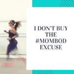 I Don't Buy the #Mombod Excuse