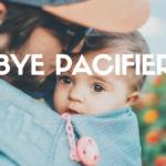 Bye Bye Pacifier!