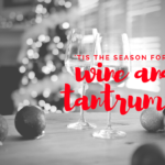 'Tis the Season for Tantrums and Wine!