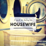 I Suck at Being a Housewife