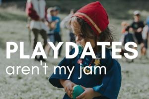 AMB-playdates-arent-my-jam