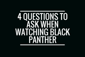 AMB-4 Questions To Ask When Watching Black Panther