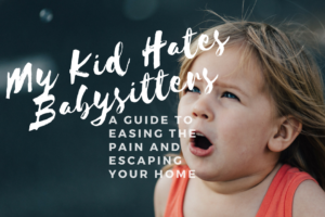 hates babysitter