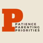 Parenting, Patience and Priorities