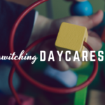 Trusting Your Mom Gut: Switching Daycares