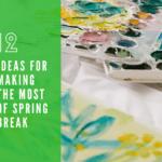12 Ideas for Making Memories This Spring Break