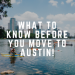 What to Know Before You Move to Austin!