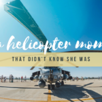 I Was a Helicopter Mom (and Didn't Even Know It)